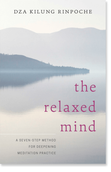 The Relaxed Mind by Dza Kilung Rinpoche, containing meditations on how to relax the mind